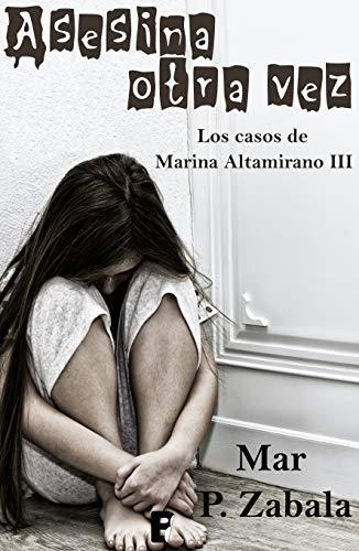 Asesina otra vez (Los casos de Marina Altamirano 3) de Mar P. Zabala