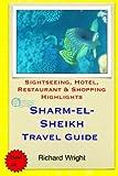 Sharm El-sheikh Travel Guide: Sightseeing, Hotel, Restaurant & Shopping Highlights [Lingua Inglese]