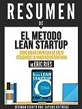 Resumen De El Metodo Lean Startup: Como Crear Una Empresa De Exito Utilizando La Innovacion Continua- De Eric Ries