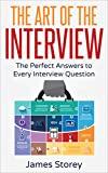 Interview: The Art of the Interview: The Perfect Answers to Every Interview Question (Interview Questions and Answers, Interviewing, Resume, Interview ... Job Interview) (English Edition)
