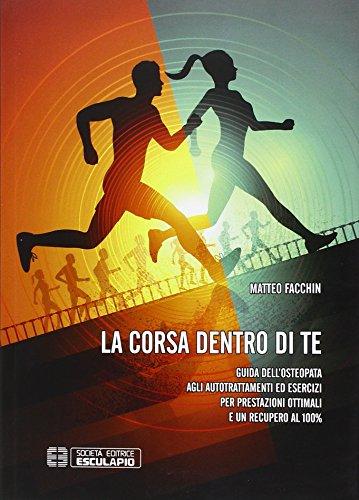 La corsa dentro di te. Guida dell'osteopata agli autotrattamenti ed esercizi per prestazioni...