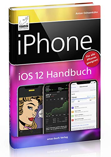 iPhone iOS 12 Handbuch - für alle iPhone-Modelle geeignet (iPhone 7, 8, X, Xs, Xs Max und XR); übersichtlich, prima struktiert, leserliche und große Schrift mit zahlreichen praktischen Bildschirmfoto
