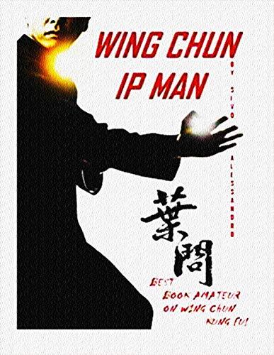 IP MAN WING CHUN: Il miglior libro amatoriale INTERAMENTE in Italiano sul Wing Chun Kuen: STORIA,...