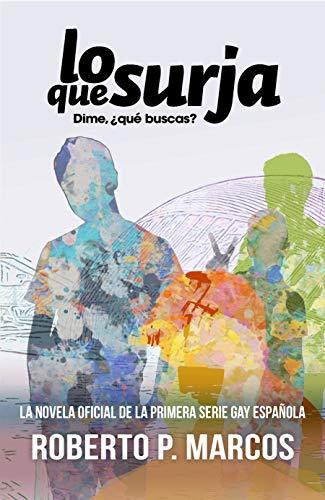 Lo Que Surja: Dime, ¿qué buscas? de Roberto P. Marcos
