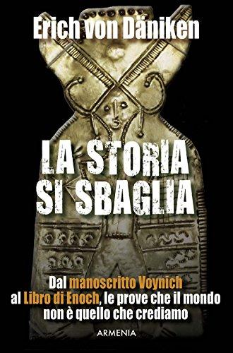 La storia si sbaglia. Dal manoscritto Voynich al libro di Enoch, le prove che il mondo non è quello...