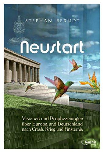 Neustart: Visionen und Prophezeiungen über Europa und Deutschland nach Crash, Krieg und Finsternis