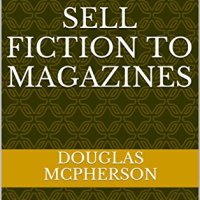 HOW TO WRITE & SELL FICTION TO MAGAZINES by Douglas McPherson #NonFiction #WriterTips