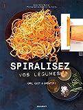 Spiralisez vos légumes: Cru, cuit & créatif !