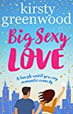 Big Sexy Love: The laugh out loud romantic comedy that everyone\s raving about!