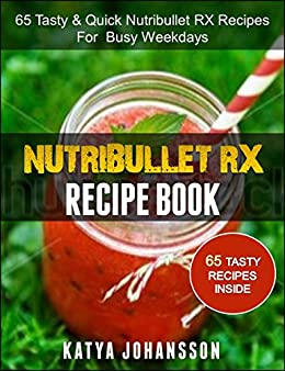 NUTRIBULLET RX RECIPE BOOK: 65 Tasty & Quick Nutribullet