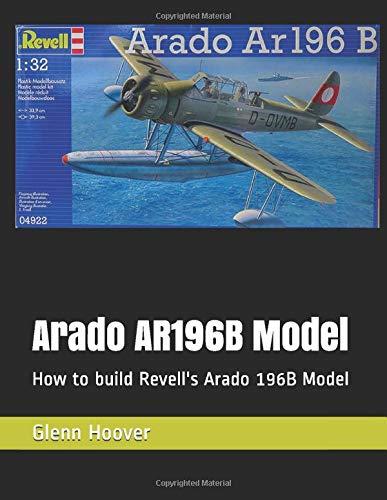 Arado AR196B Model: How to build Revell's Arado 196B Model (A Glenn Hoover Model Build Instruction Series)