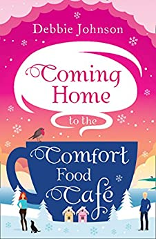 Coming Home to the Comfort Food Café: The only heart-warming feel-good novel you need in 2017! by [Johnson, Debbie]
