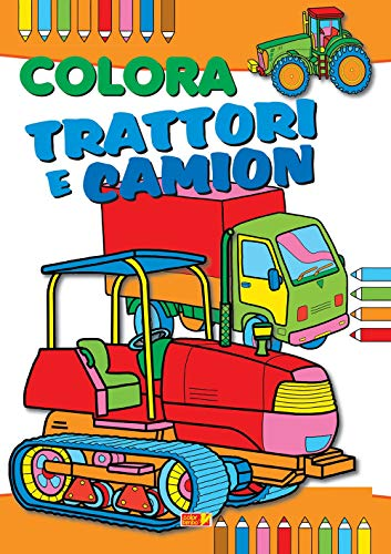 Colora trattori, ruspe e camion. Ediz. illustrata