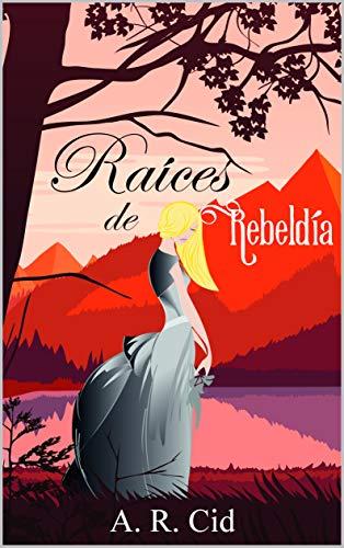 Leer Gratis Raíces de rebeldía de A. R. Cid