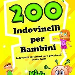 200 INDOVINELLI PER BAMBINI: Indovinelli divertenti per i più piccoli – livello facile