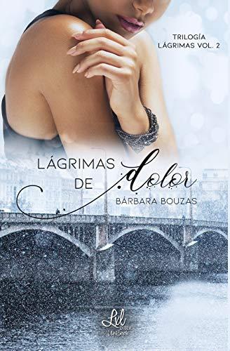 Lágrimas de dolor (Trilogía Lágrimas nº 2) de Bárbara Bouzas