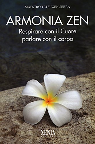 Armonia zen. Respirare con il cuore parlare con il corpo