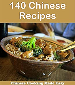 140 Chinese Recipes: The Quick and Easy Chinese Cookbook