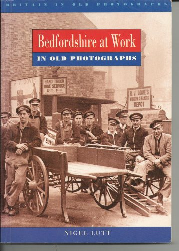 Bedfordshire at Work in Old Photographs (Britain in Old Photographs)