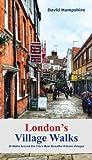 London's Village Walks: 20 Walks Around the City's Most Interesting Historic Villages [Lingua Inglese]
