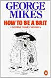 How to be a Brit: The Classic Bestselling Guide [Lingua Inglese]