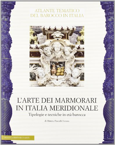 L'arte dei marmorari in Italia meridionale. Tipologie e tecniche in età barocca. Ediz. illustrata