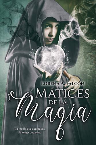 Leer Gratis Matices de la magia: Magia blanca o magia negra: tú eliges, ¿o no? de Lorena A. Falcón