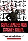 Come Aprire Una Escape Room: Scopri tutto quello che devi sapere per aprire un escape room in Italia