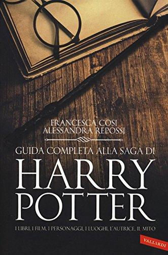 Guida completa alla saga di Harry Potter. I libri, i film, i personaggi, i luoghi, l'autrice, il...
