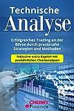 Technische Analyse: Erfolgreiches Trading an der Börse durch praxisnahe Strategien und Methoden - Inklusive extra Kapitel mit ausführlichen Chartanalysen ... Börse und Finanzen für Einsteiger 3)