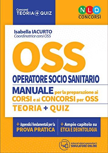 OSS. Operatore socio sanitario. Manuale per la preparazione ai corsi e ai concorsi. Teoria-Quiz. Con...