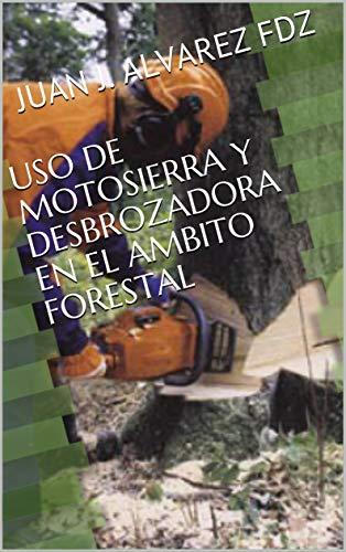 USO DE MOTOSIERRA Y DESBROZADORA EN EL AMBITO FORESTAL