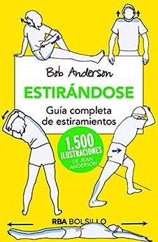 Estirándose: Guía completa de estiramientos (NO FICCION) de [Anderson, Bob]