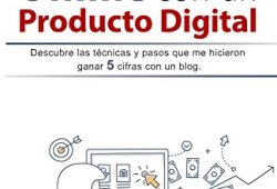 Crea tu Negocio Online con un Producto Digital: Descubre las técnicas y pasos que me hicieron ganar 5 cifras con un blog libros de lectura pdf gratis