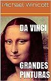 DA VINCI: GRANDES PINTURAS DE UN GRAN PINTOR: Las obras de arte de Leonardo da Vinci para recorrer y disfrutar visualmente sin texto para leer que interfiera con el placer estético (English Edition)