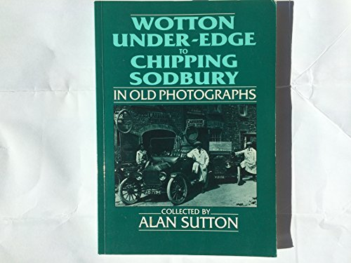 Wotton-Under-Edge to Chipping Sodbury in Old Photographs