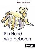 Ein Hund wird geboren: Ein Ratgeber für Hundefreunde und Züchter