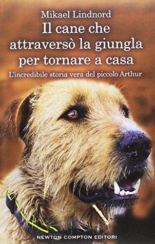 Il cane che attraversò la giungla per tornare a casa. L'incredibile storia vera del piccolo Arthur