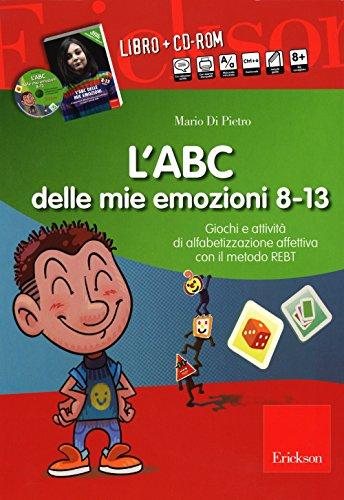 L'ABC delle mie emozioni. 8-13 anni. Giochi e attività di alfabetizzazione affettiva con il metodo...