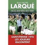 Nos années en Vert: Saint-Etienne 1976 – les joueurs racontent [CRITIQUE]