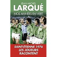 Nos années en Vert: Saint-Etienne 1976 - les joueurs racontent