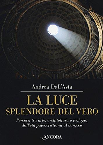 La luce, splendore del vero. Percorsi tra arte, architettura e teologia dall'età paleocristiana al...
