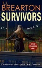 SURVIVORS: a gripping thriller full of suspense (Titan Trilogy Book 2) by [BREARTON, T. J.]