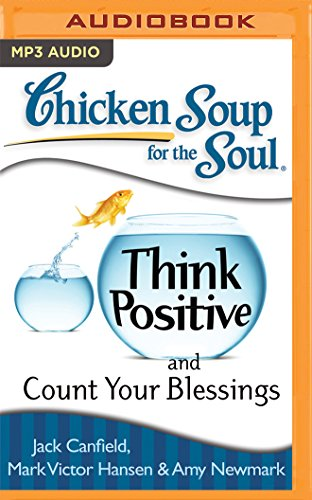 Chicken Soup for the Soul Think Positive and Count Your Blessings