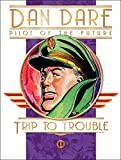 Classic Dan Dare: Trip to Trouble (Dan Dare (Graphic Novel)) (Dan Dare: Pilot of the Future)