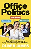 Office Politics: How to Thrive in a World of Lying, Backstabbing and Dirty Tricks
