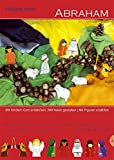 Abraham: Mit Kindern Gott entdecken - Mit Natur gestalten - Mit Figuren erzählen (Biblische Geschichten im Elementarbereich in Begegnung mit Judentum und Islam, Band 3)