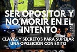 Ser opositor y no morir en el intento: Claves y secretos para aprobar una oposición con éxito leer libros online gratis en español