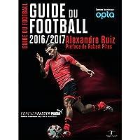 Guide du football 2016-2017: La bible du football