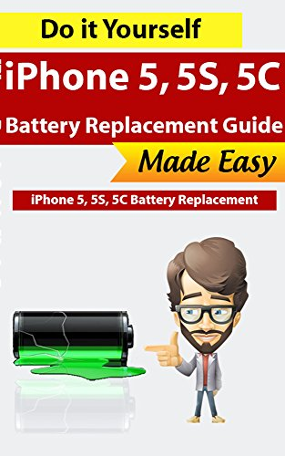 iPhone 5, iPhone 5S, iPhone 5C Battery Replacement Guide: Do It yourself and save $40 - Fix in 25 minutes! (iPhone Repairs Book 2)